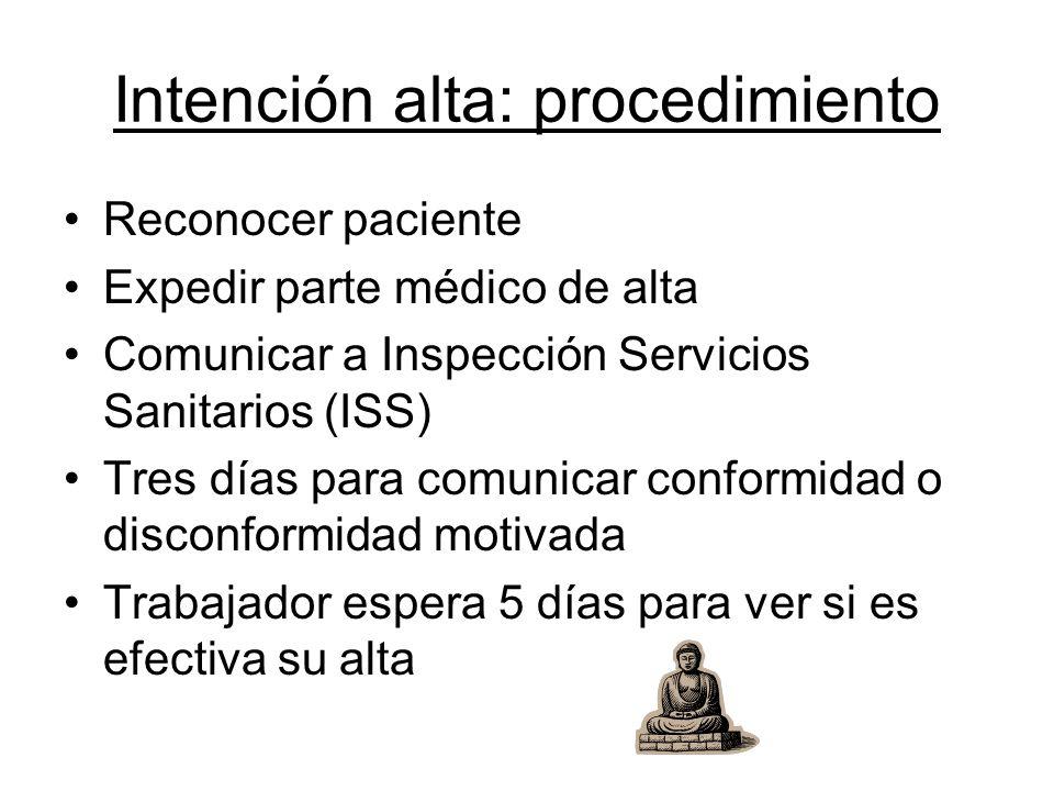 Intención alta: procedimiento Reconocer paciente Expedir parte médico de alta Comunicar a Inspección Servicios Sanitarios (ISS) Tres días para comunic