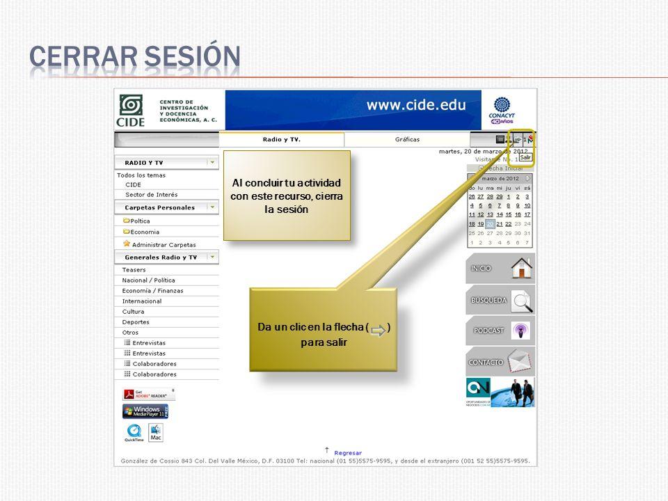Al concluir tu actividad con este recurso, cierra la sesión Da un clic en la flecha ( ) para salir