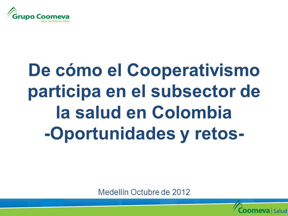 De cómo el Cooperativismo participa en el subsector de la salud en Colombia -Oportunidades y retos- Medellín Octubre de 2012