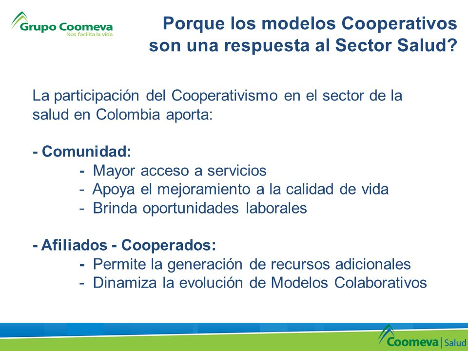 La participación del Cooperativismo en el sector de la salud en Colombia aporta: - Comunidad: - Mayor acceso a servicios - Apoya el mejoramiento a la