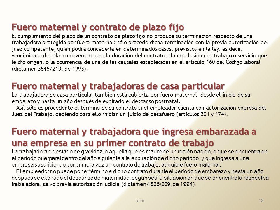 17 Fuero maternal y trabajadoras/es adoptantes Esta protección comprende, en algunos casos, a los dependientes adoptantes. Así, tratándose de mujeres