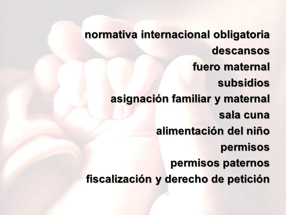 2 normativa internacional obligatoria descansos fuero maternal subsidios asignación familiar y maternal sala cuna alimentación del niño permisos permisos paternos fiscalización y derecho de petición