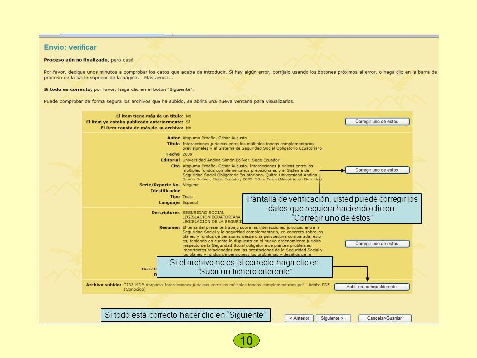 Pantalla de verificación, usted puede corregir los datos que requiera haciendo clic en Corregir uno de éstos Si el archivo no es el correcto haga clic en Subir un fichero diferente 10 Si todo está correcto hacer clic en Siguiente
