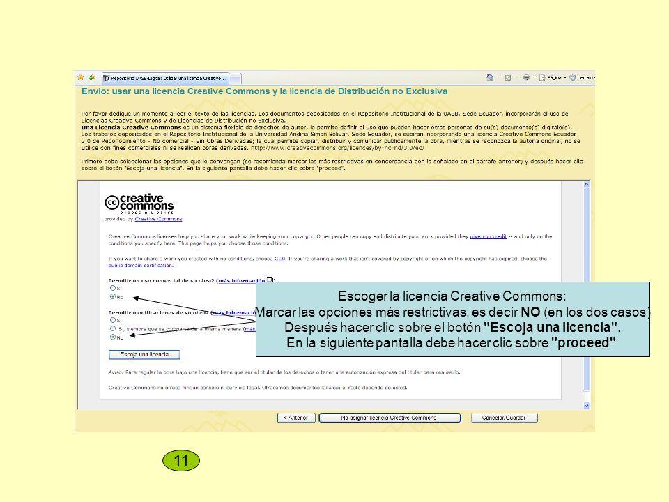 Escoger la licencia Creative Commons: Marcar las opciones más restrictivas, es decir NO (en los dos casos) Después hacer clic sobre el botón Escoja una licencia .