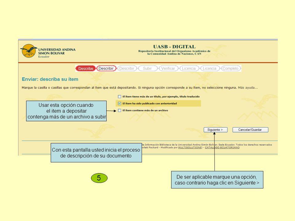 Con esta pantalla usted inicia el proceso de descripción de su documento De ser aplicable marque una opción, caso contrario haga clic en Siguiente > 5 Usar esta opción cuando el item a depositar contenga más de un archivo a subir