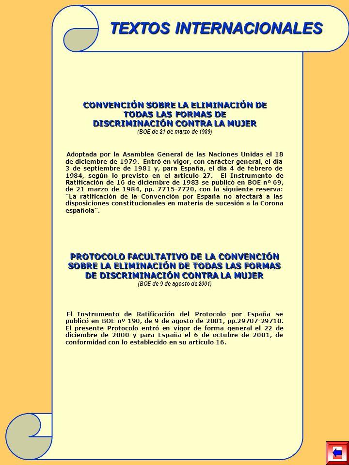 CONVENCIÓN SOBRE LA ELIMINACIÓN DE TODAS LAS FORMAS DE DISCRIMINACIÓN CONTRA LA MUJER (BOE de 21 de marzo de 1989) Adoptada por la Asamblea General de las Naciones Unidas el 18 de diciembre de 1979.