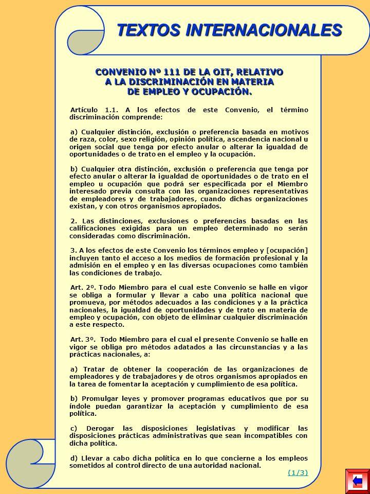 CONVENIO Nº 111 DE LA OIT, RELATIVO A LA DISCRIMINACIÓN EN MATERIA DE EMPLEO Y OCUPACIÓN. Artículo 1.1. A los efectos de este Convenio, el término dis