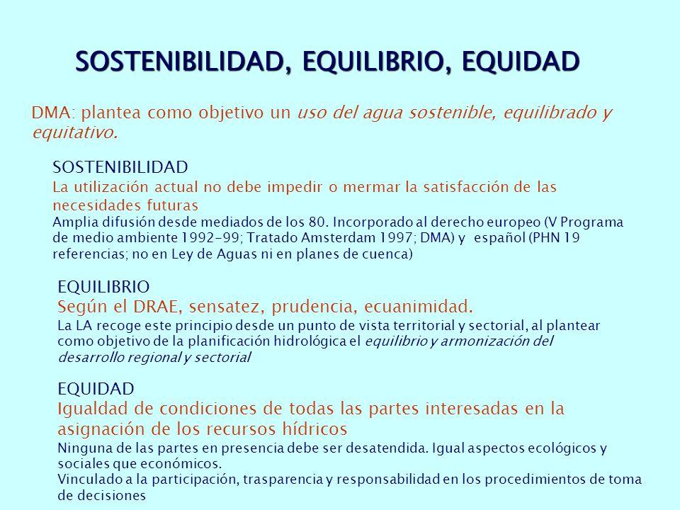 SOSTENIBILIDAD, EQUILIBRIO, EQUIDAD DMA: plantea como objetivo un uso del agua sostenible, equilibrado y equitativo.