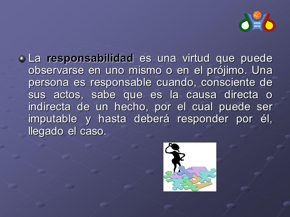 La responsabilidad es una virtud que puede observarse en uno mismo o en el prójimo.