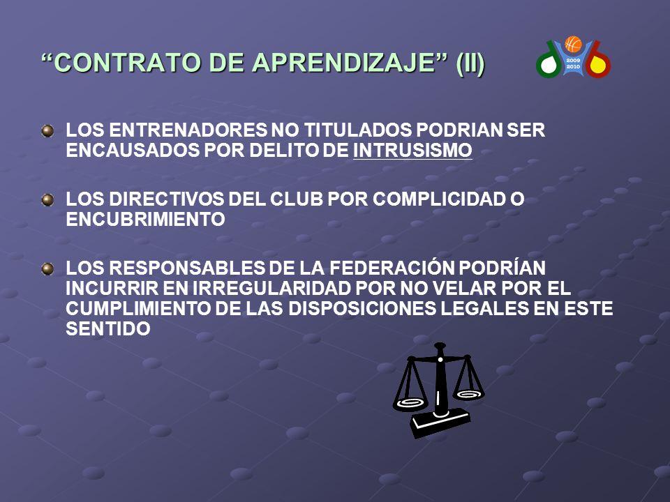CONTRATO DE APRENDIZAJE (II) LOS ENTRENADORES NO TITULADOS PODRIAN SER ENCAUSADOS POR DELITO DE INTRUSISMO LOS DIRECTIVOS DEL CLUB POR COMPLICIDAD O ENCUBRIMIENTO LOS RESPONSABLES DE LA FEDERACIÓN PODRÍAN INCURRIR EN IRREGULARIDAD POR NO VELAR POR EL CUMPLIMIENTO DE LAS DISPOSICIONES LEGALES EN ESTE SENTIDO