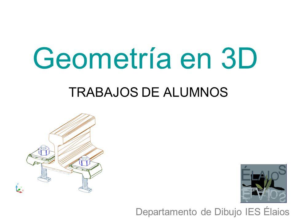 Geometría en 3D TRABAJOS DE ALUMNOS Departamento de Dibujo IES Élaios