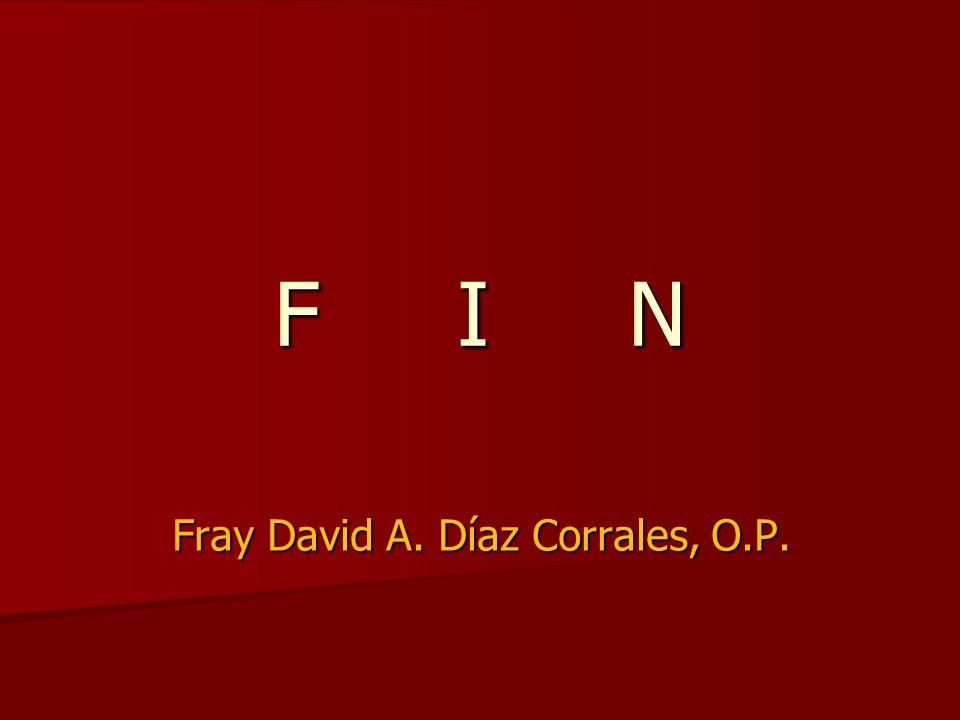 F I N Fray David A. Díaz Corrales, O.P.