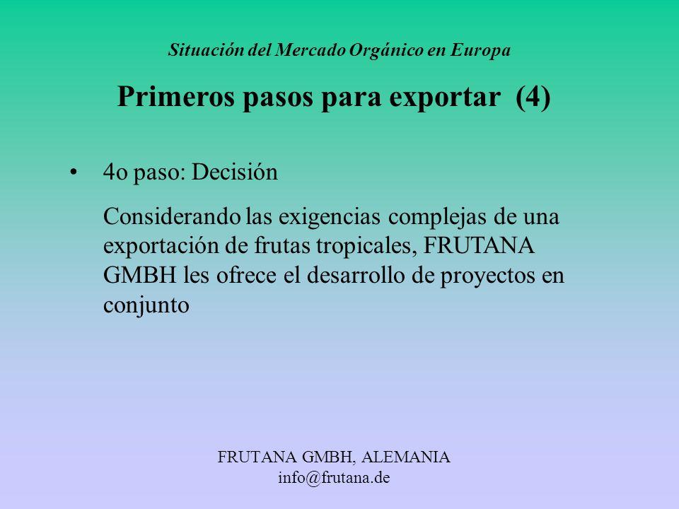 FRUTANA GMBH, ALEMANIA info@frutana.de Situación del Mercado Orgánico en Europa Primeros pasos para exportar (4) 4o paso: Decisión Considerando las ex