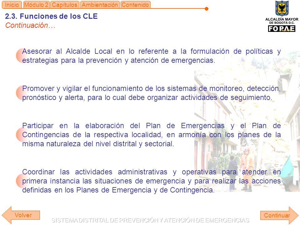 2.3. Funciones de los CLE Continuación… Continuar ContenidoInicioMódulo 2CapítulosAmbientación Asesorar al Alcalde Local en lo referente a la formulac