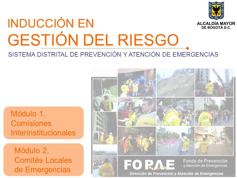 INDUCCIÓN EN GESTIÓN DEL RIESGO Módulo 2.Comités Locales de Emergencias Módulo 1.