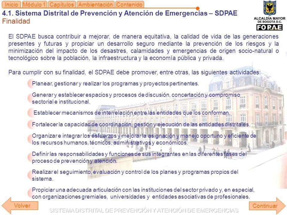 4.1. Sistema Distrital de Prevención y Atención de Emergencias – SDPAE Finalidad Módulo 1Capítulos Continuar Inicio El SDPAE busca contribuir a mejora