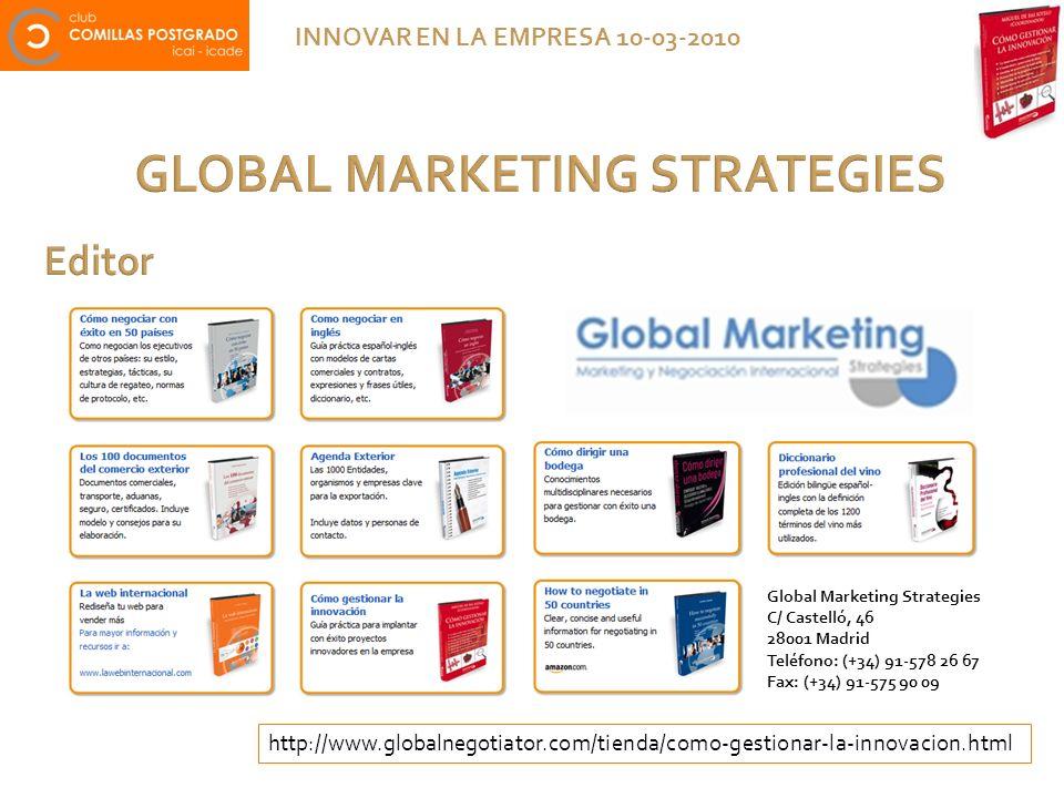 GLOBAL MARKETING STRATEGIES INNOVAR EN LA EMPRESA 10-03-2010 http://www.globalnegotiator.com/tienda/como-gestionar-la-innovacion.html Global Marketing