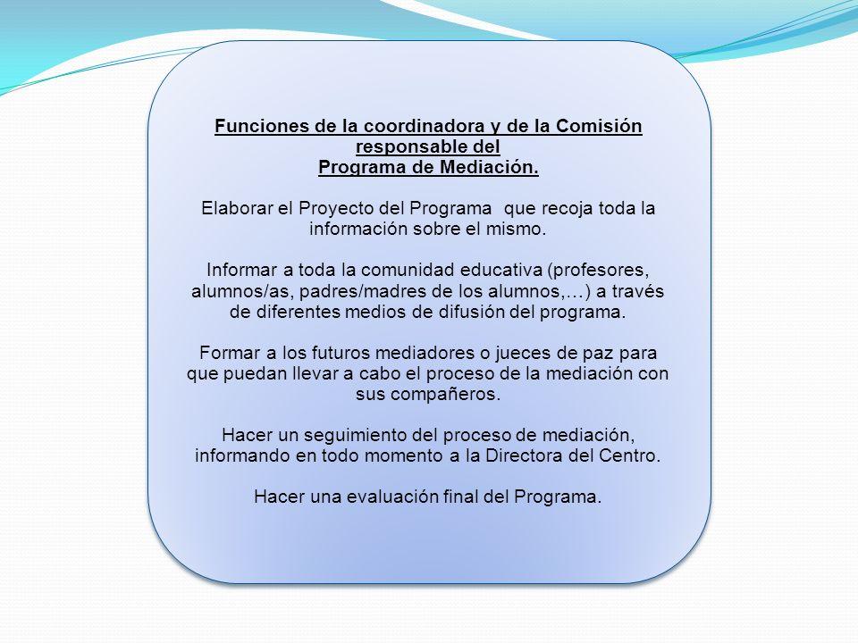 Funciones de la coordinadora y de la Comisión responsable del Programa de Mediación. Elaborar el Proyecto del Programa que recoja toda la información