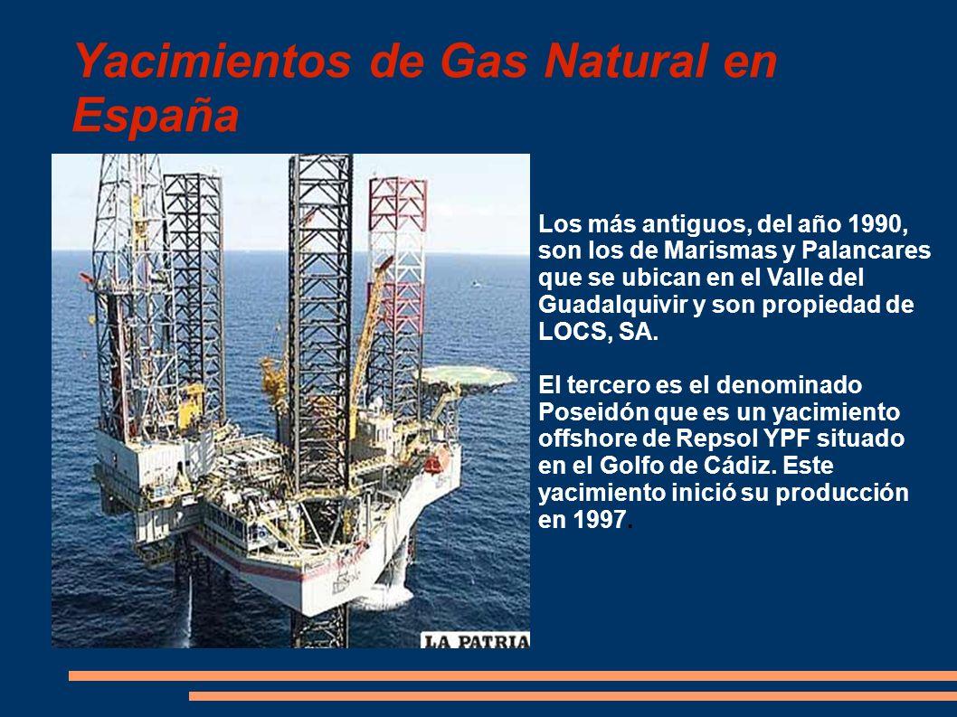 Yacimientos de Gas Natural en España Los más antiguos, del año 1990, son los de Marismas y Palancares que se ubican en el Valle del Guadalquivir y son