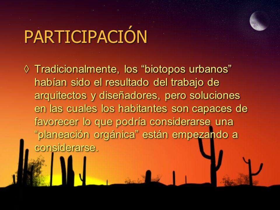 PARTICIPACIÓN Tradicionalmente, los biotopos urbanos habían sido el resultado del trabajo de arquitectos y diseñadores, pero soluciones en las cuales