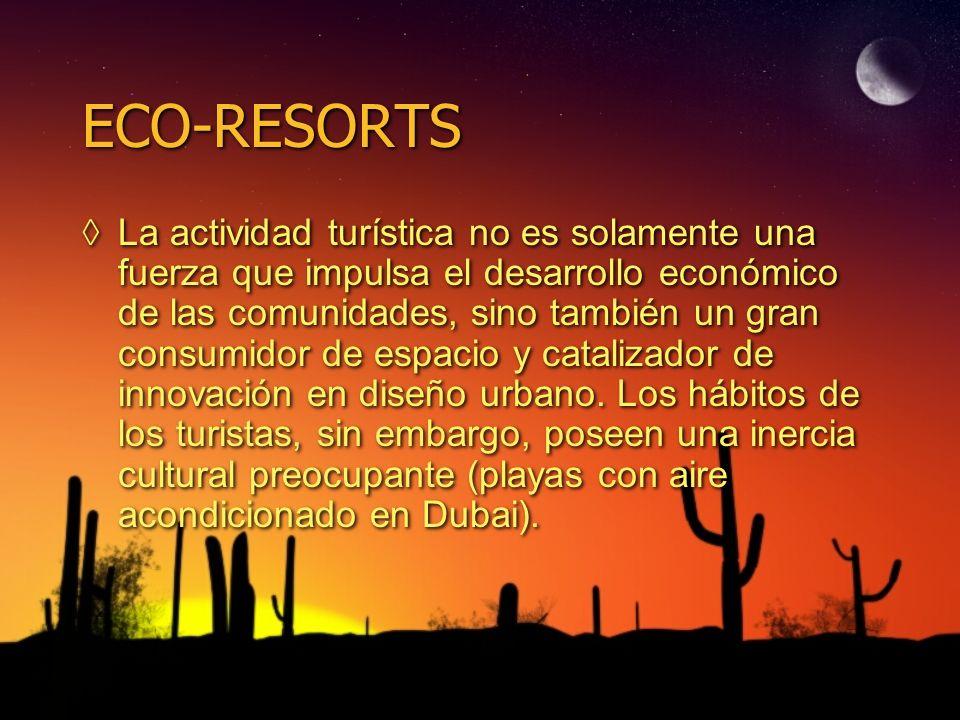 ECO-RESORTS La actividad turística no es solamente una fuerza que impulsa el desarrollo económico de las comunidades, sino también un gran consumidor