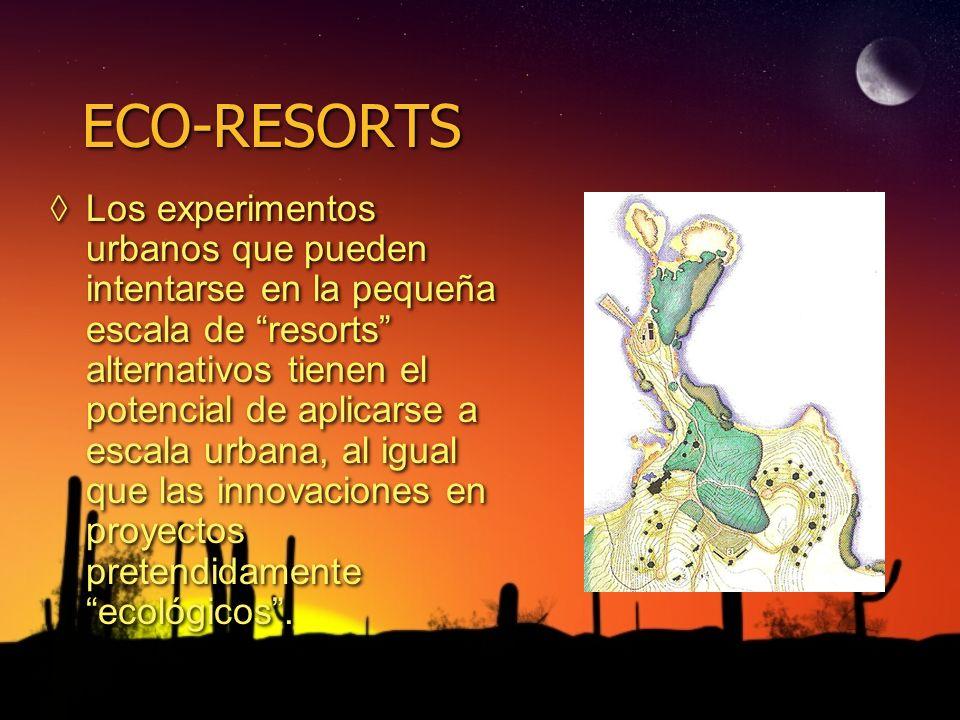 ECO-RESORTS Los experimentos urbanos que pueden intentarse en la pequeña escala de resorts alternativos tienen el potencial de aplicarse a escala urba