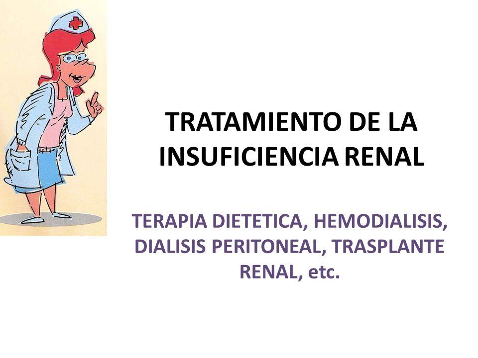 TRATAMIENTO DE LA INSUFICIENCIA RENAL TERAPIA DIETETICA, HEMODIALISIS, DIALISIS PERITONEAL, TRASPLANTE RENAL, etc.