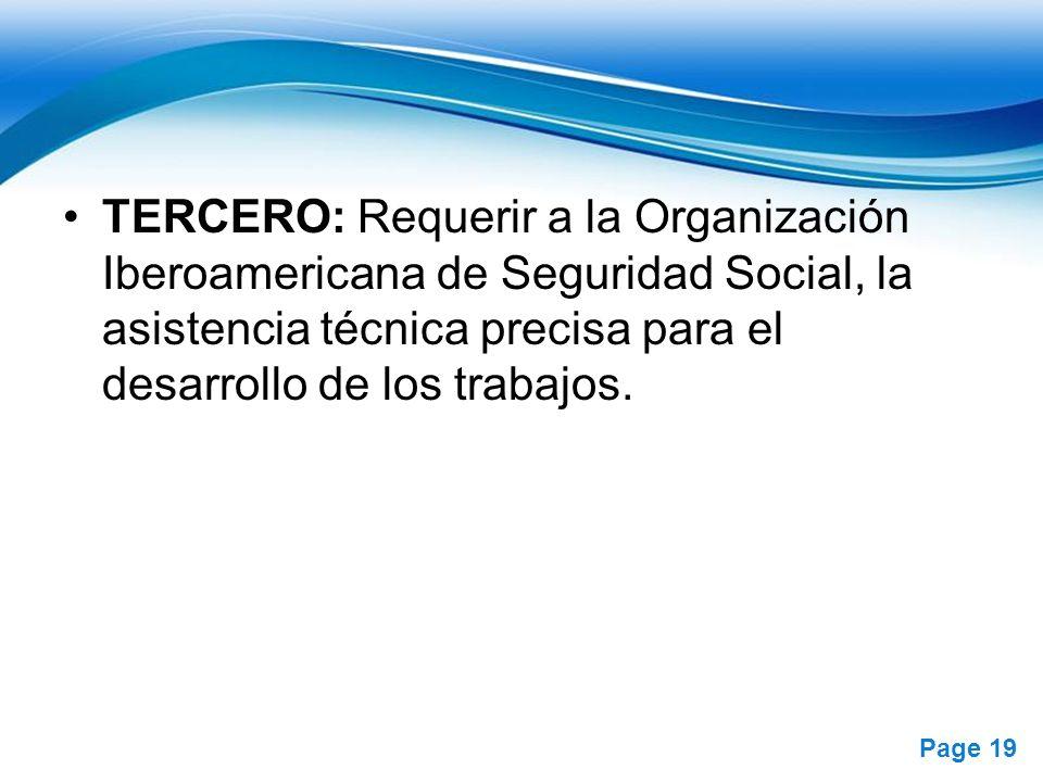 Free Powerpoint Templates Page 19 TERCERO: Requerir a la Organización Iberoamericana de Seguridad Social, la asistencia técnica precisa para el desarr