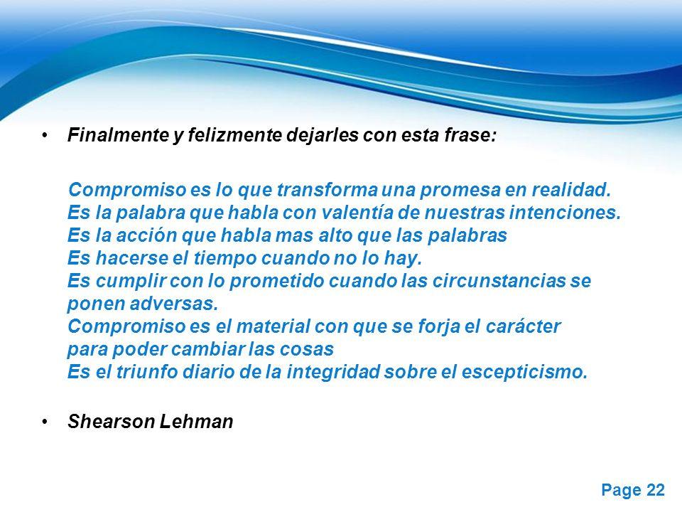 Free Powerpoint Templates Page 22 Finalmente y felizmente dejarles con esta frase: Compromiso es lo que transforma una promesa en realidad. Es la pala