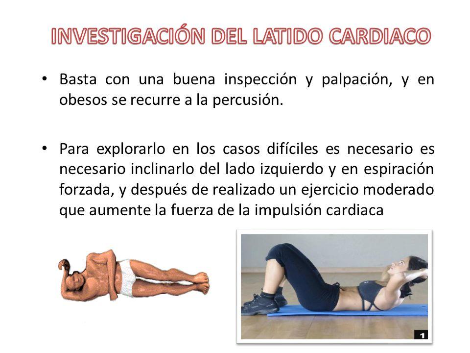 INVESTIGACIÓN DEL LATIDO CARDIACO (choque de la punta) MOVILIDAD FORMA Y EXTENSIÓN INTESIDAD FRECUENCIA Y RITMO SITUACION