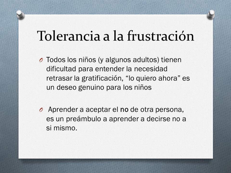 Tolerancia a la frustración O Todos los niños (y algunos adultos) tienen dificultad para entender la necesidad retrasar la gratificación, lo quiero ah