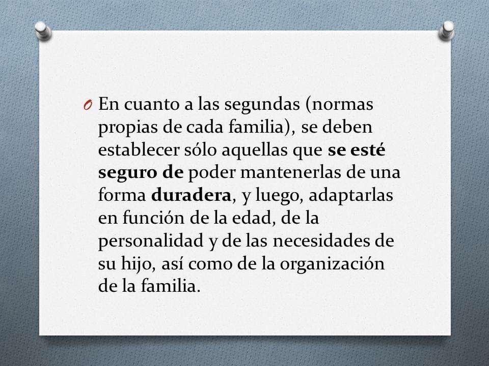 O En cuanto a las segundas (normas propias de cada familia), se deben establecer sólo aquellas que se esté seguro de poder mantenerlas de una forma du