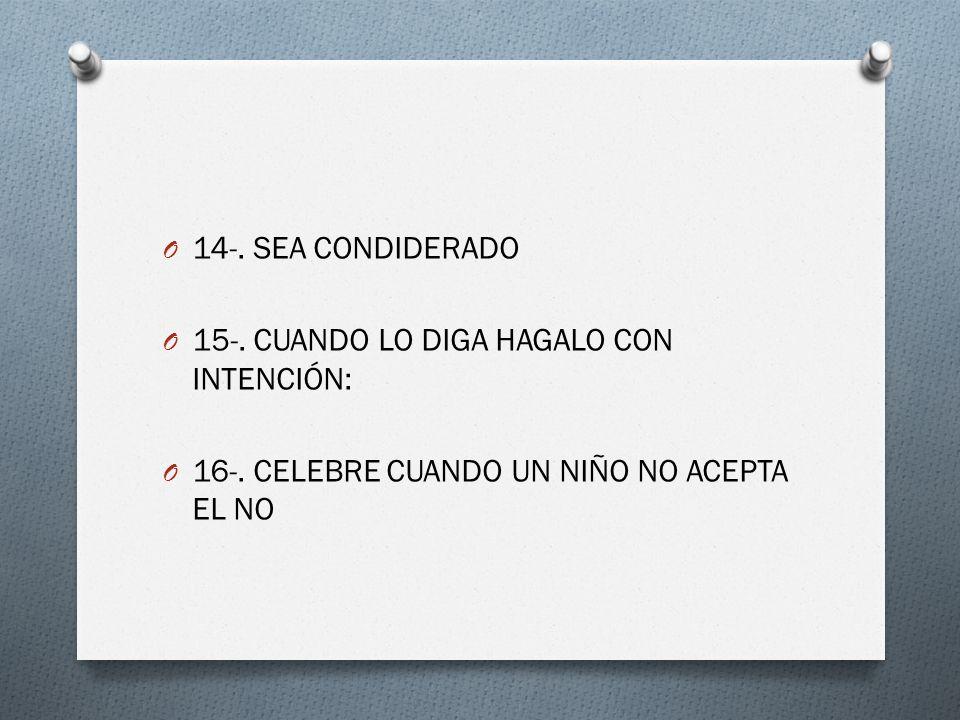 O 14-. SEA CONDIDERADO O 15-. CUANDO LO DIGA HAGALO CON INTENCIÓN: O 16-. CELEBRE CUANDO UN NIÑO NO ACEPTA EL NO