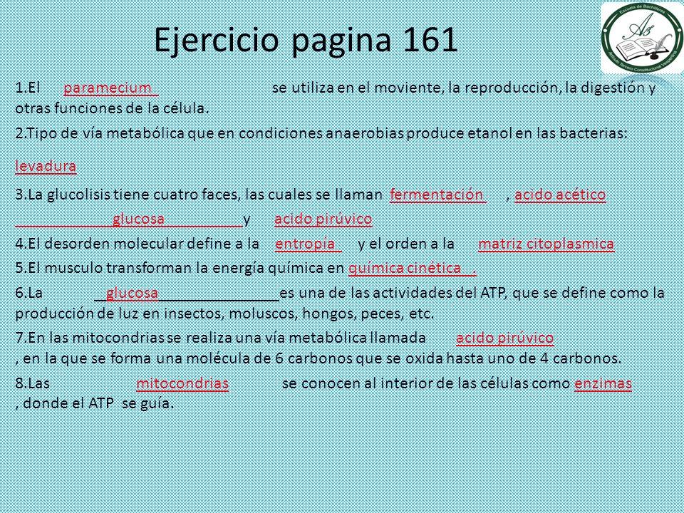 Ejercicio pagina 161 1.El paramecium se utiliza en el moviente, la reproducción, la digestión y otras funciones de la célula. 2.Tipo de vía metabólica