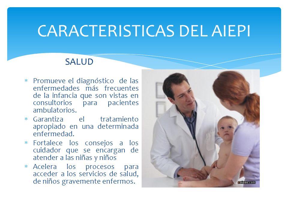 CARACTERISTICAS DEL AIEPI SALUD Promueve el diagnóstico de las enfermedades más frecuentes de la infancia que son vistas en consultorios para paciente