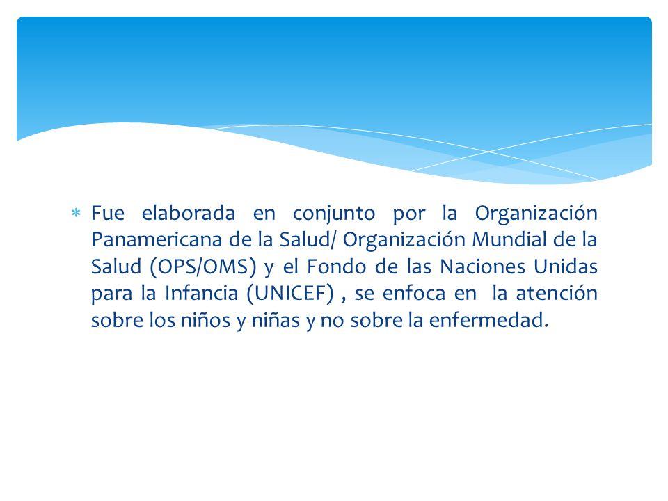 Fue elaborada en conjunto por la Organización Panamericana de la Salud/ Organización Mundial de la Salud (OPS/OMS) y el Fondo de las Naciones Unidas p