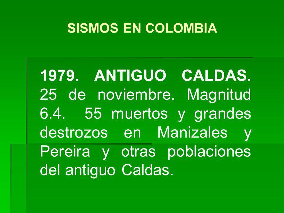 1979. ANTIGUO CALDAS. 25 de noviembre. Magnitud 6.4. 55 muertos y grandes destrozos en Manizales y Pereira y otras poblaciones del antiguo Caldas. SIS