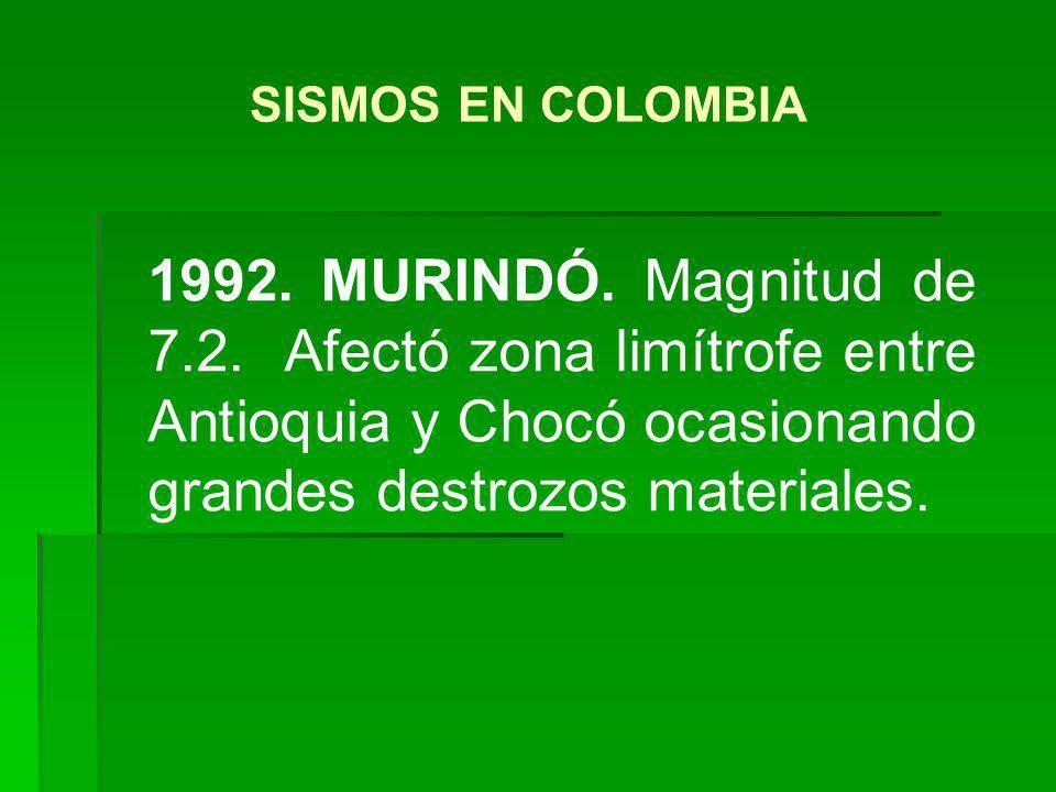 1992. MURINDÓ. Magnitud de 7.2. Afectó zona limítrofe entre Antioquia y Chocó ocasionando grandes destrozos materiales. SISMOS EN COLOMBIA