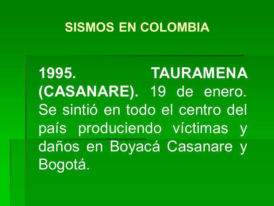 1995. TAURAMENA (CASANARE). 19 de enero. Se sintió en todo el centro del país produciendo víctimas y daños en Boyacá Casanare y Bogotá. SISMOS EN COLO