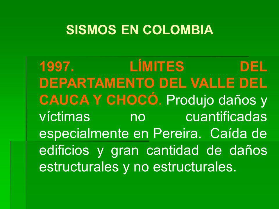 1997. LÍMITES DEL DEPARTAMENTO DEL VALLE DEL CAUCA Y CHOCÓ. Produjo daños y víctimas no cuantificadas especialmente en Pereira. Caída de edificios y g