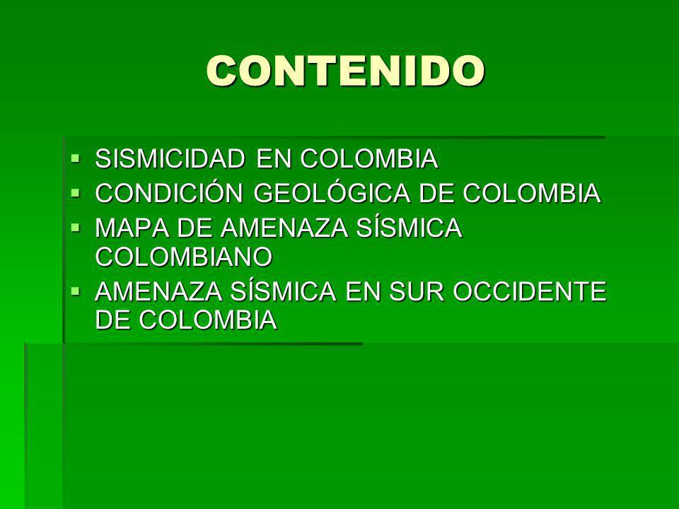 CONTENIDO SISMICIDAD EN COLOMBIA SISMICIDAD EN COLOMBIA CONDICIÓN GEOLÓGICA DE COLOMBIA CONDICIÓN GEOLÓGICA DE COLOMBIA MAPA DE AMENAZA SÍSMICA COLOMB