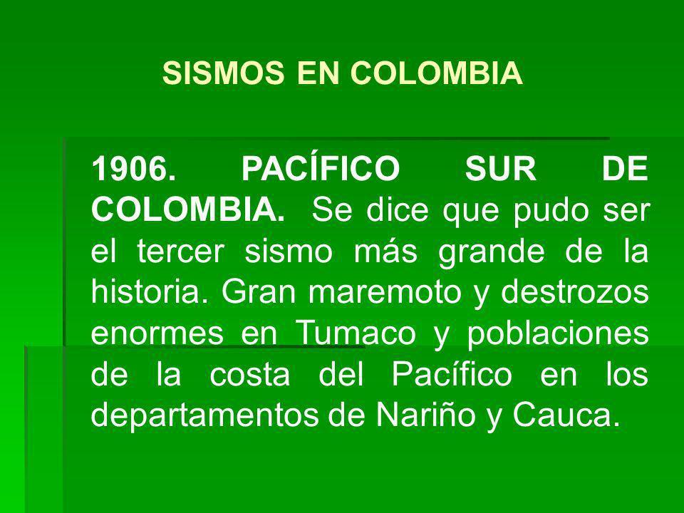 1906. PACÍFICO SUR DE COLOMBIA. Se dice que pudo ser el tercer sismo más grande de la historia. Gran maremoto y destrozos enormes en Tumaco y poblacio