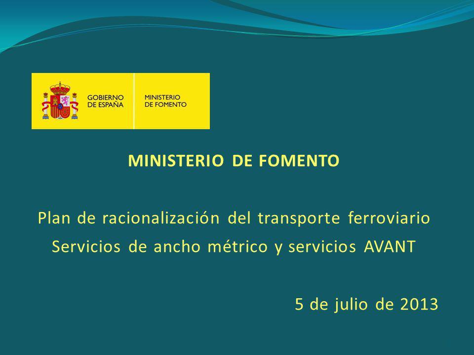 MINISTERIO DE FOMENTO Plan de racionalización del transporte ferroviario Servicios de ancho métrico y servicios AVANT 5 de julio de 2013 1