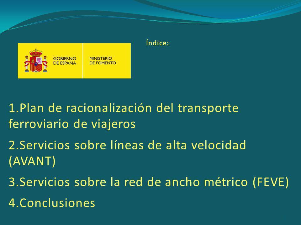 1.Plan de racionalización del transporte ferroviario de viajeros 2.Servicios sobre líneas de alta velocidad (AVANT) 3.Servicios sobre la red de ancho métrico (FEVE) 4.Conclusiones Índice: 2