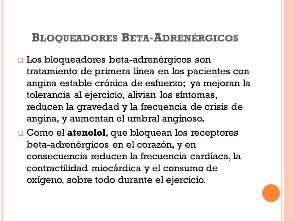 B LOQUEADORES B ETA -A DRENÉRGICOS Los bloqueadores beta-adrenérgicos son tratamiento de primera línea en los pacientes con angina estable crónica de