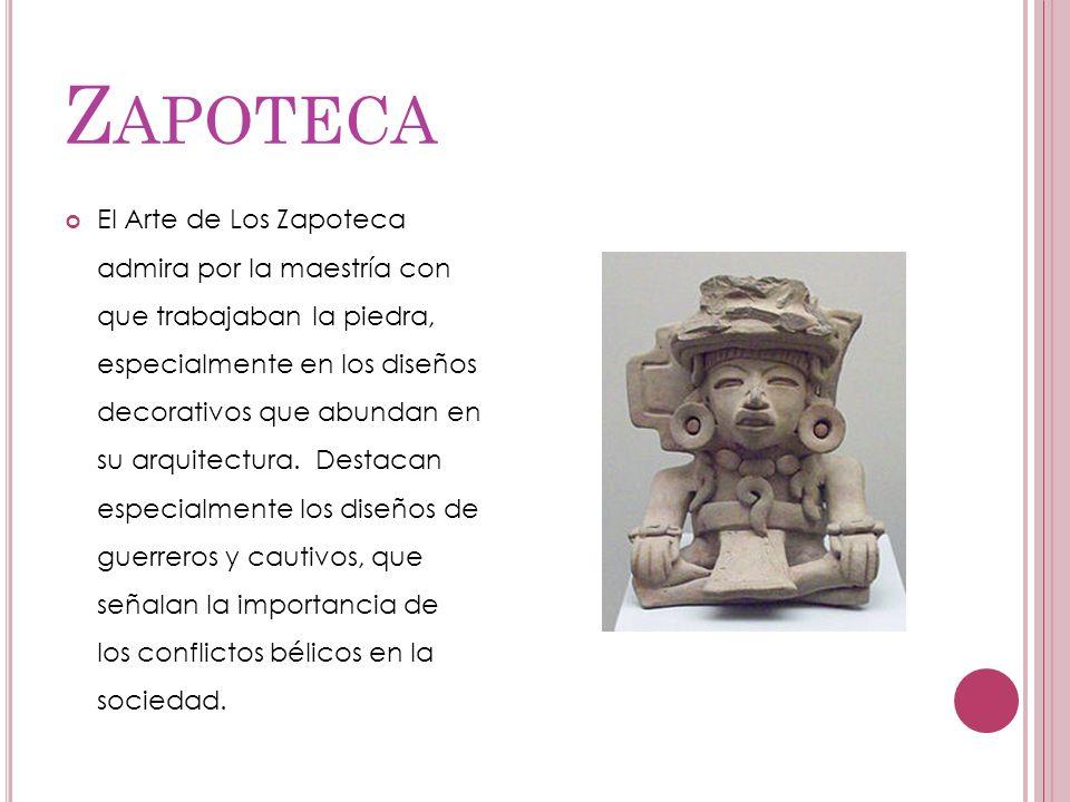 Z APOTECA El Arte de Los Zapoteca admira por la maestría con que trabajaban la piedra, especialmente en los diseños decorativos que abundan en su arqu