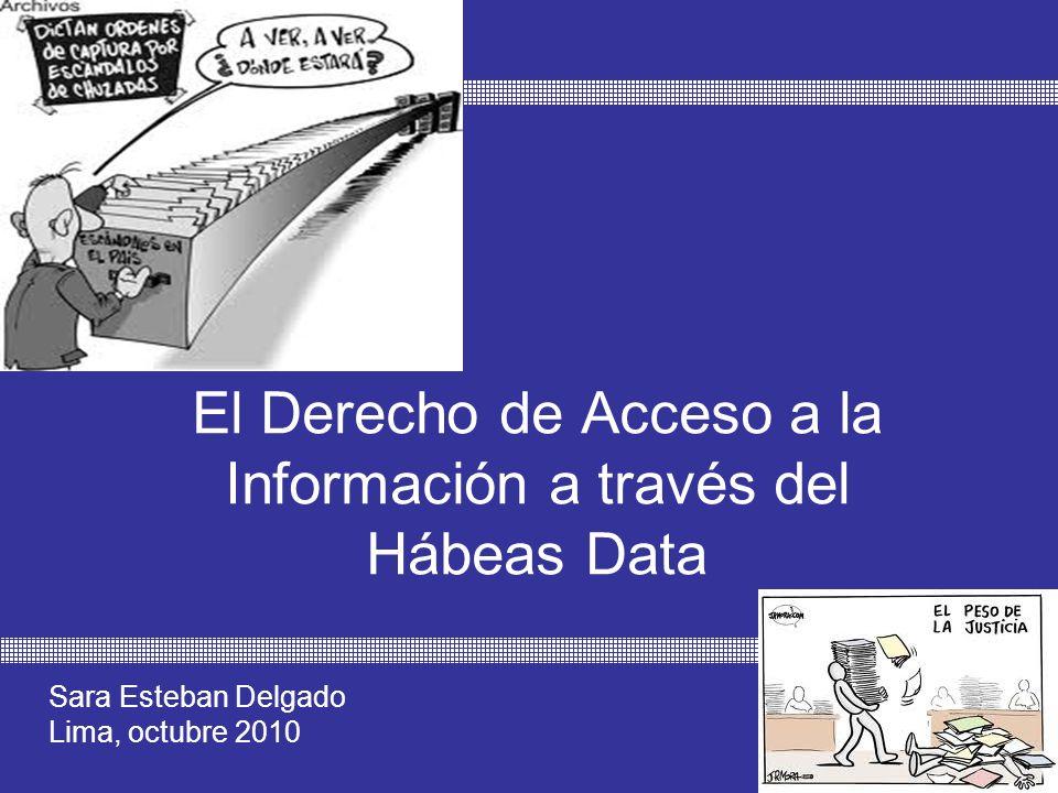 El Derecho de Acceso a la Información a través del Hábeas Data Sara Esteban Delgado Lima, octubre 2010