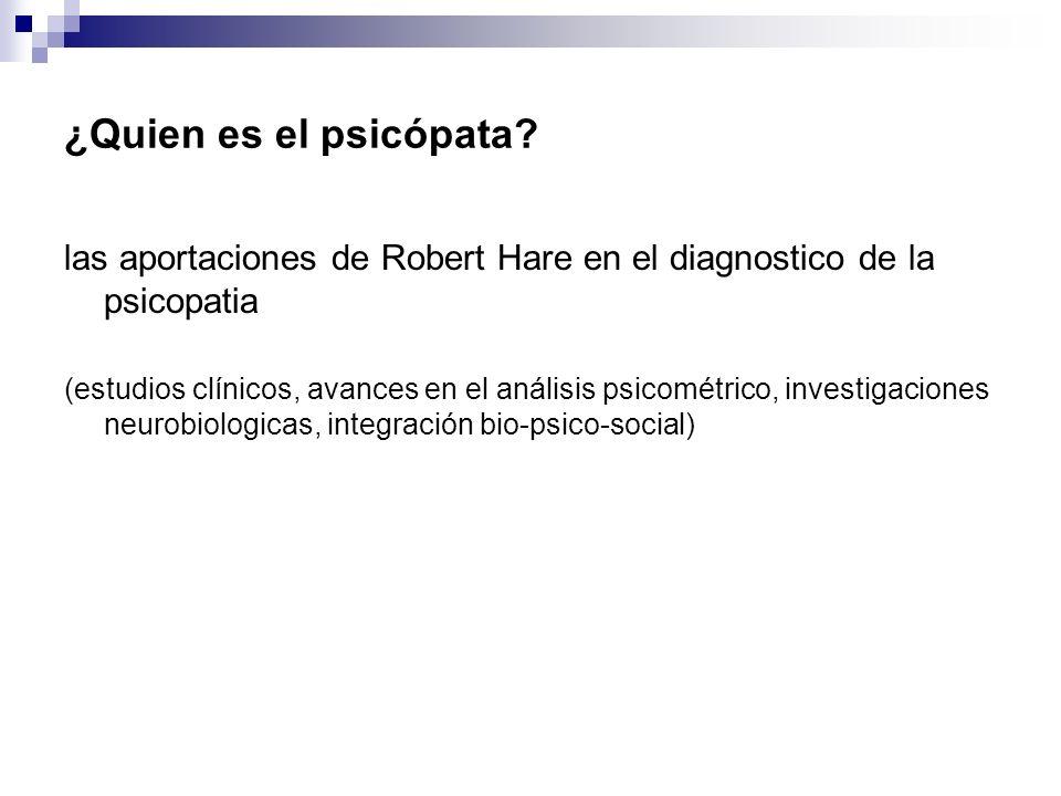 ¿Quien es el psicópata? las aportaciones de Robert Hare en el diagnostico de la psicopatia (estudios clínicos, avances en el análisis psicométrico, in