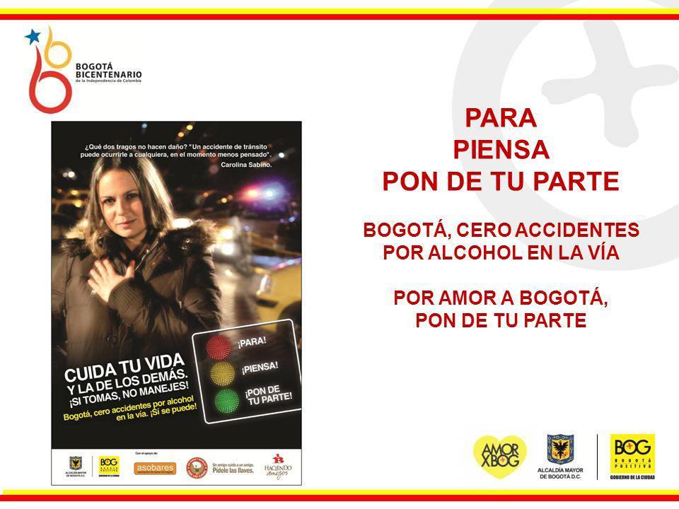 PARA PIENSA PON DE TU PARTE BOGOTÁ, CERO ACCIDENTES POR ALCOHOL EN LA VÍA POR AMOR A BOGOTÁ, PON DE TU PARTE