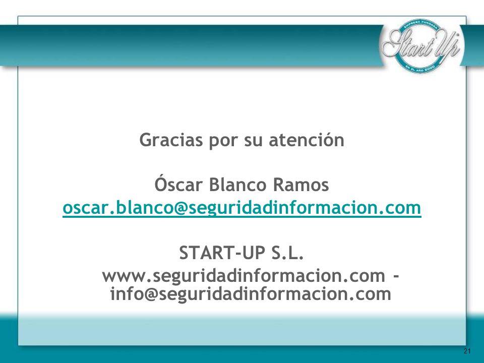 21 Gracias por su atención Óscar Blanco Ramos oscar.blanco@seguridadinformacion.com START-UP S.L.